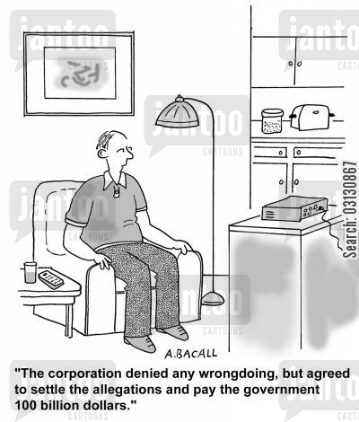 large corporations cartoon humor: The corporation denied any wrong doing, but agreed to settle the allegations and pay the government 100 billion dollars.