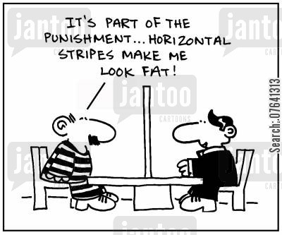 horizontal stripe cartoon humor: 'It's part of the punishment. Horizontal stripes make me look fat.'