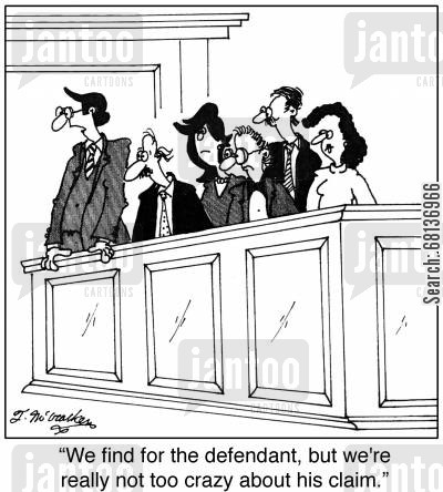 law suit cartoon humor: 'We find for the defendant, but we're really not too crazy about his claim.'