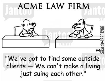 each cartoon humor: ACME LAW FIRM, 'We've got to find some outside clients -- We can't make a living just suing each other.'