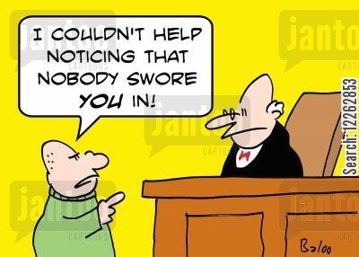 truthful cartoon humor: 'I couldn't help noticing that nobody swore YOU in!'