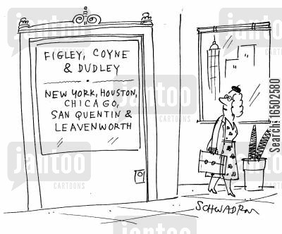 legal firms cartoon humor: 'Figley, Coyne & Dudley: New York, Houston, Chicago, San Quentin & Leavenworth.'