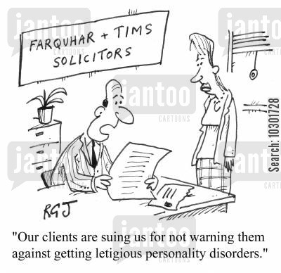 litigious personalities cartoon humor: 'Our clients are suing us for not warning them against getting letigious personality disorders.'