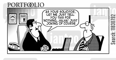 legal bill cartoon humor: As your solicitor, let me just tell you this for nothing, haha! Just joking, of course.