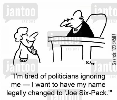 getting ignored cartoon humor: 'I'm tired of politicians ignoring me -- I want to have my name legally changed to 'Joe Six-Pack.''