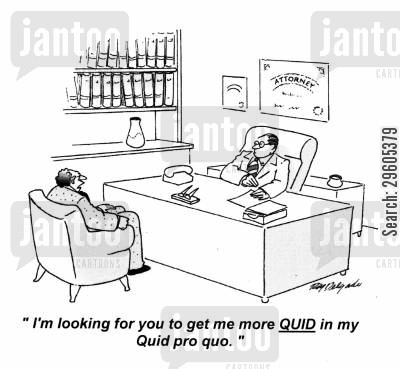 equal cartoon humor: 'I'm looking for you to get me more QUID in my Quid pro quo.'