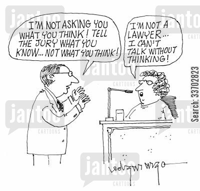 talk without thinking cartoon humor: 'I'm not asking you what you think! Tell the jury what you know...Not what you think!' 'I'm not a lawyer... I can't talk without thinking!'