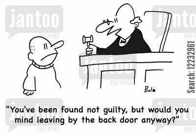back door cartoon humor: 'You've been found not guilty, but would you mind leaving by the back door anyway?'
