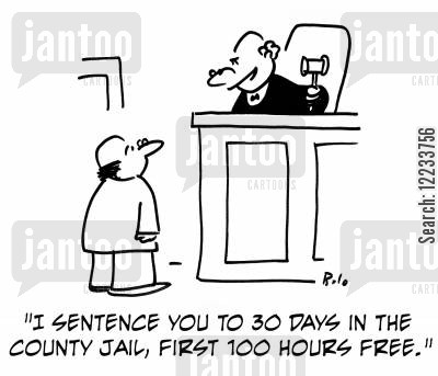 county cartoon humor: 'I sentence you to 30 days in the county jail, first 100 hours free.'