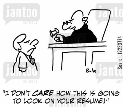 job prospects cartoon humor: 'I don't care how this is going to look on your resume!'