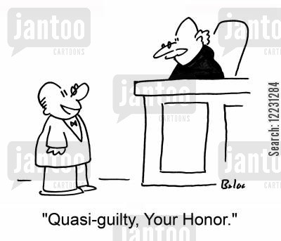 quasi cartoon humor: 'Quasi-guilty, Your Honor.'