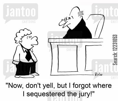 sequester cartoon humor: 'Now, don't yell, but I forgot where I sequestered the jury!'