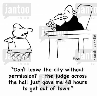 leaving town cartoon humor: 'Don't leave the city without permission? -- the judge across the hall just gave me 48 hours to get out of town!'