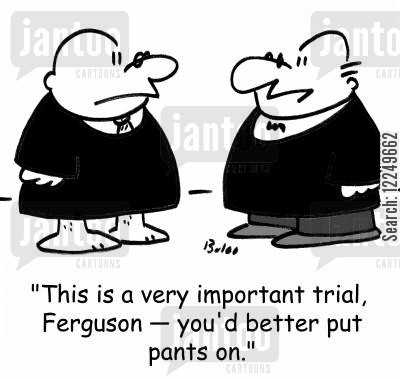 coutrooms cartoon humor: 'This is a very important trial, Ferguson -- you'd better put pants on.'