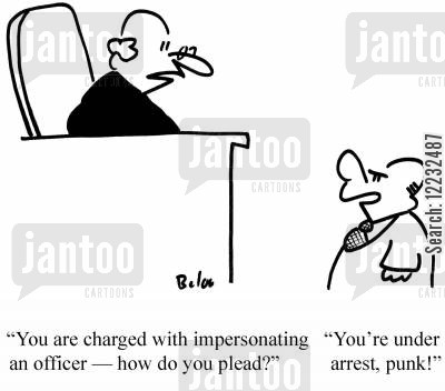 trial cartoon humor: 'You are charged with impersonating an officer — how do you plead?' 'You're under arrest, punk!'