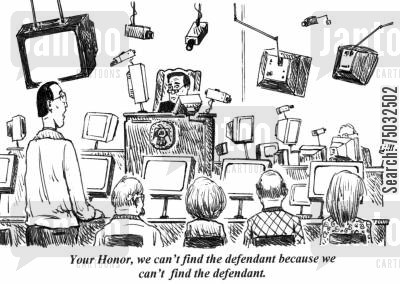 surveillance cartoon humor: 'Your Honor, we can't find the defendant because we can't find the defendant.'