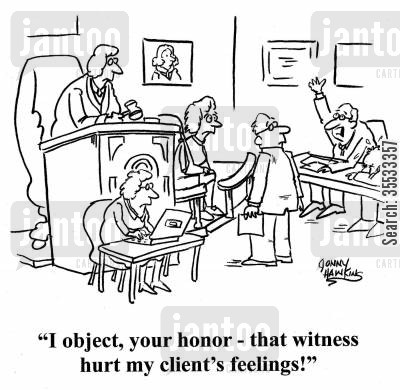 hurt feelings cartoon humor: Lawyer about sad client: 'I object, your honor - that witness hurt my client's feelings!'