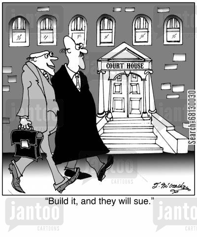 court house cartoon humor: Build it, and they will sue.