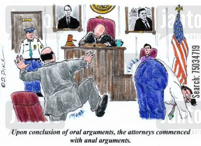 flatulent cartoon humor: 'Upon conclusion of oral arguments, the attorneys commenced with anal arguments.'