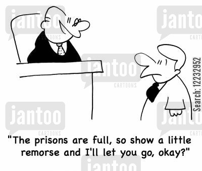 released cartoon humor: 'The prisons are full, so show a little remorse and I'll let you go, okay?'