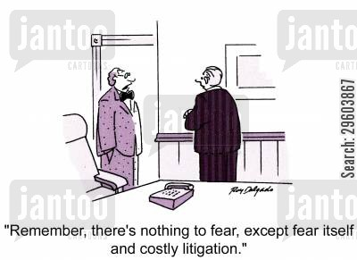 legal cost cartoon humor: 'Remember, there's nothing to fear, except fear itself and costly litigation.'