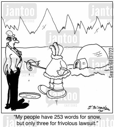 legislative action cartoon humor: 'My people have 253 words for snow, but only three for frivolous lawsuit.'