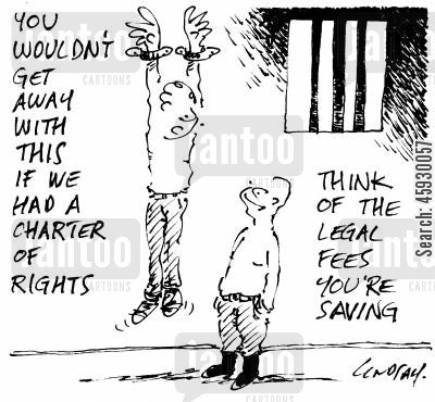 legal fees cartoon humor: You wouldn't get away with this if we had a charter of rights.