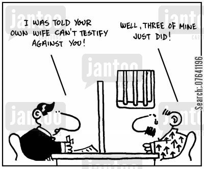 testimonies cartoon humor: 'I was told your own wife can't testify against you. Well, three of mine just did.'