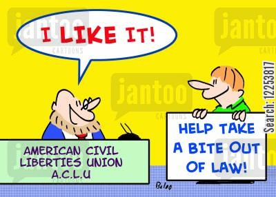 aclu cartoon humor: AMERICAN CIVIL LIBERTIES UNION ACLU, HELP TAKE A BITE OUT OF LAW, 'I like it!'