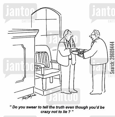 swears cartoon humor: 'Do you swear to tell the truth even though you'd be crazy not to lie?'