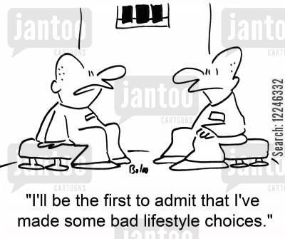 lifestyle choice cartoon humor: 'I'll be the first to admit that I've made some bad lifestyle choices.'