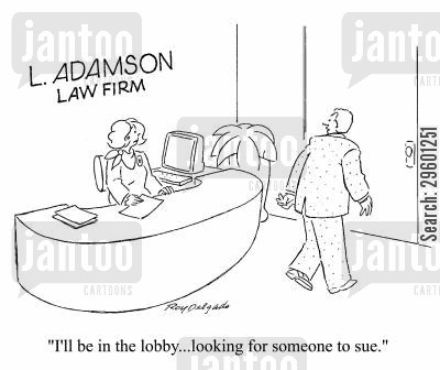 getting sued cartoon humor: 'I'll be in the lobby, looking for someone to sue.'