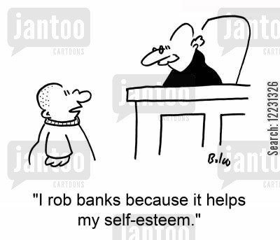 because cartoon humor: 'I rob banks because it helps my self-esteem.'