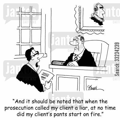 liar liar pants on fire cartoon humor: 'And it should be noted that when the prosecution called my client a liar, at no time did my client's pants start on fire.'