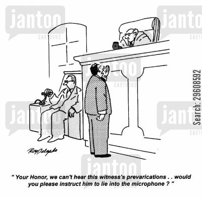 lied cartoon humor: 'Your Honor, we can't hear this witness's prevarications... would you please instruct him to lie into the microphone?'
