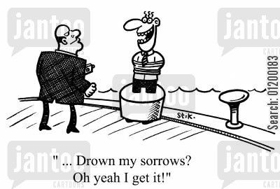 sorrows cartoon humor: Drown my sorrows? Oh yeah, I get it.