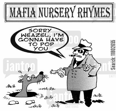 pop goes the weasel cartoon humor: Mafia Nursery Rhymes - sorry Weazel, I'm gonna have to pop you.