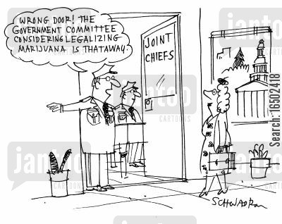 joint chiefs cartoon humor: 'Wrong door! The government committee considering legalizing marijuana is thataway.'
