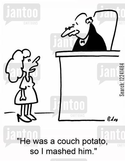 mashed potatoes cartoon humor: 'He was a couch potato, so I mashed him.'