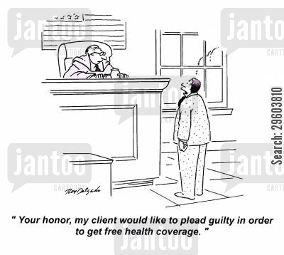 defence cartoon humor: 'Your honor, my client would like to plead guilty in order to get free health coverage.'