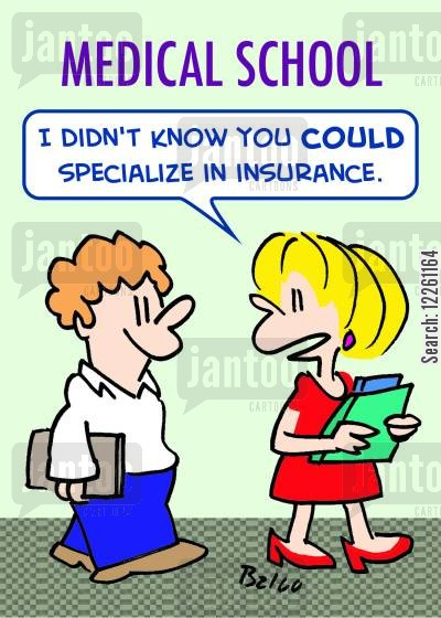 specialise cartoon humor: MEDICAL SCHOOL, 'I didn't know you COULD specialize in insurance.'