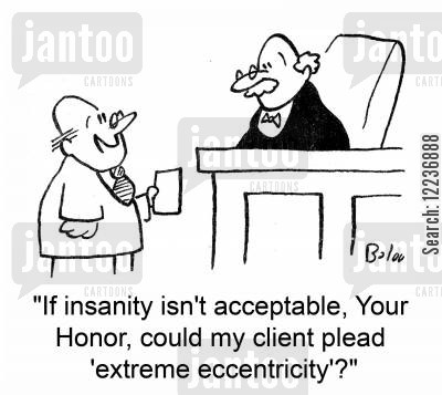 eccentricity cartoon humor: 'If insanity isn't acceptable, Your Honor, could my client plead 'extreme eccentricity'?'