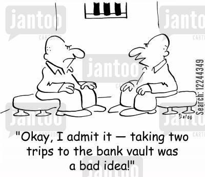 rime cartoon humor: 'Okay, I admit it -- taking two trips to the bank vault was a bad idea!'