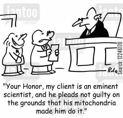 mitochodria cartoon humor: 'Your Honor, my client is an eminent scientist, and he pleads not guilty on the grounds that his mitochondria made him do it.'