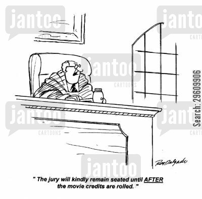 seated cartoon humor: 'The jury will kindly remain seated until AFTER the movie credits are rolled.'