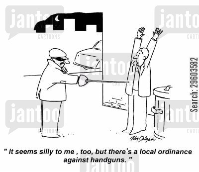 handgun cartoon humor: 'It seems silly to me, too, but there's a local ordinance against handguns.'