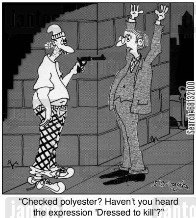 polyester cartoon humor: 'Checked polyester? Haven't you heard the expression 'Dressed to kill'?'