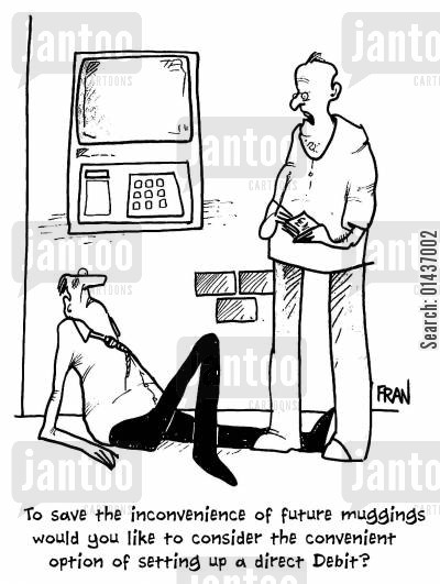direct debt cartoon humor: 'To save the inconvenience of future muggings would you like to consider the convenient option of setting up a direct debit?'