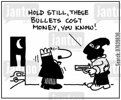 cost cuts cartoon humor: 'Hold still, these bullets cost money, you know.'