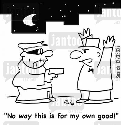 own good cartoon humor: 'No way this is for my own good!'